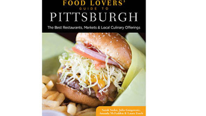 &quot;Food Lovers&#039; Guide to Pittsburgh: The Best Restaurants, Markets & Local Culinary Offerings&quot; by local bloggers Sarah Sudar, Julia Gongaware, Amanda McFadden and Laura Zorch.