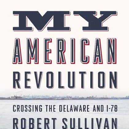 &quot;My American Revolution&quot; (2012) by Robert Sullivan