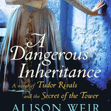 """A Dangerous Inheritance"" (2012) by Alison Weir."
