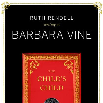 &quot;The Child&#039;s Child&quot; (2012) by Ruth Rendell (Barbara Vine).